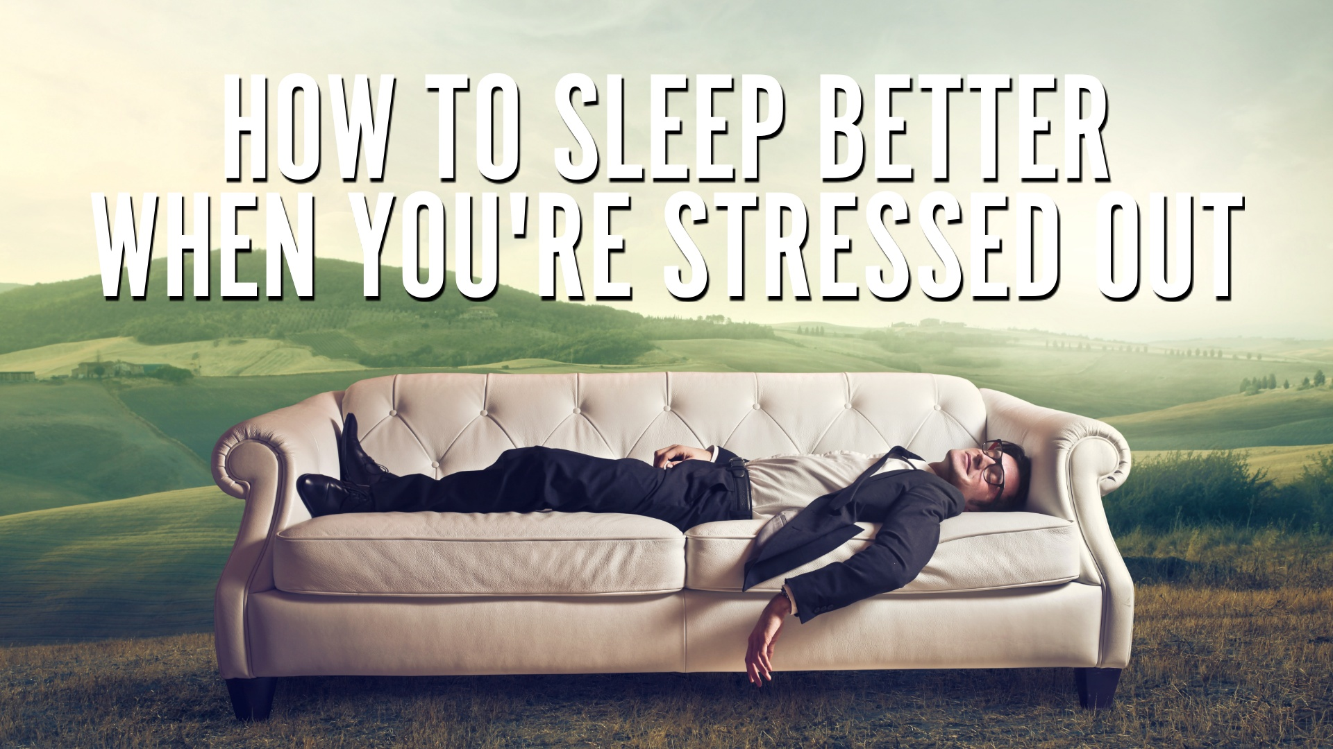 How to fall asleep when you're stressed out.