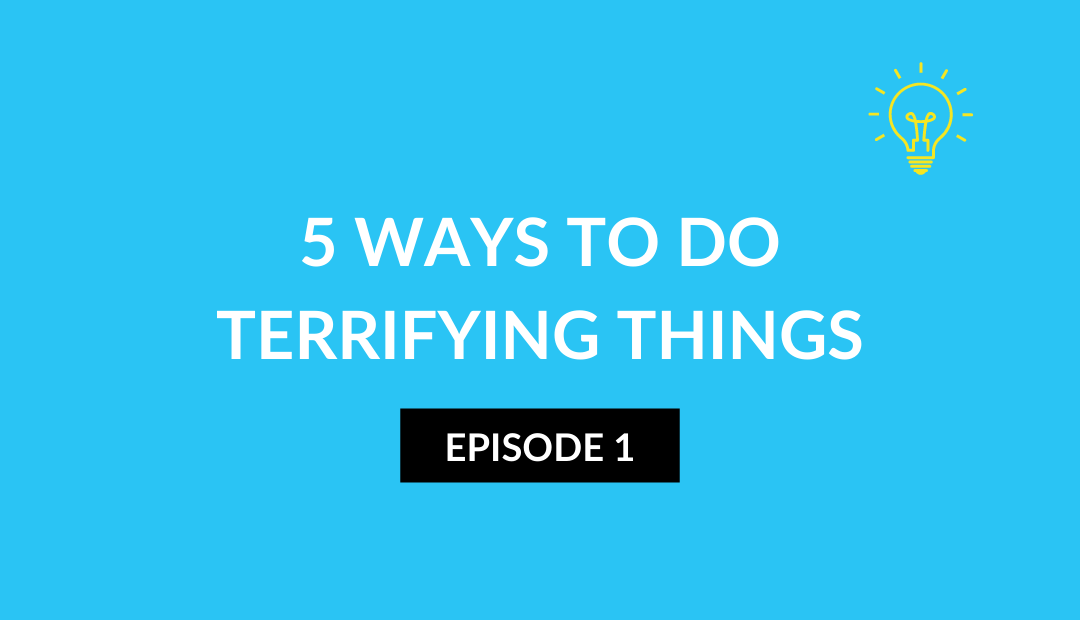 5 Ways To Do Terrifying Things