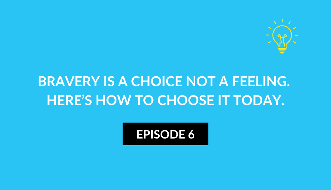 Bravery is a choice not a feeling. Here's how to choose it today