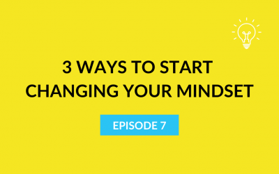 3 Ways to Start Changing Your Mindset