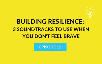 Building Resilience: 3 Soundtracks to Use When You Don't Feel Brave