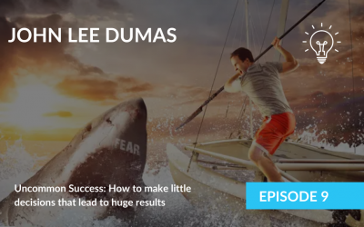 Uncommon Success: How to make little decisions that lead to huge results with John Lee Dumas