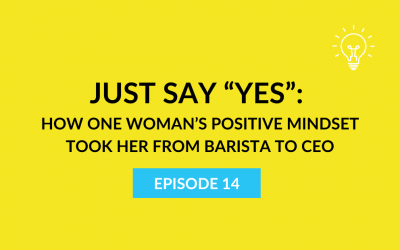 """Just Say """"Yes"""": How one woman's positive mindset took her from barista to CEO"""