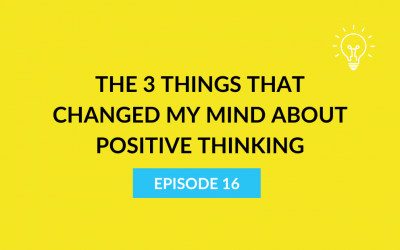 The 3 things that changed my mind about positive thinking