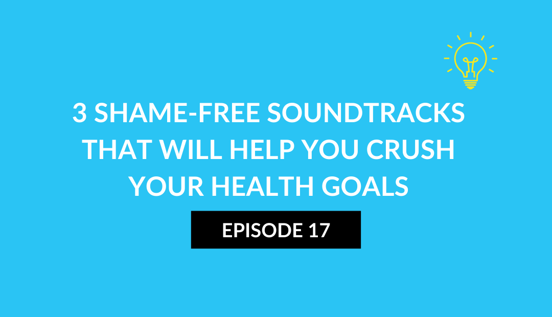 3 shame-free soundtracks that will help you crush your health goals.