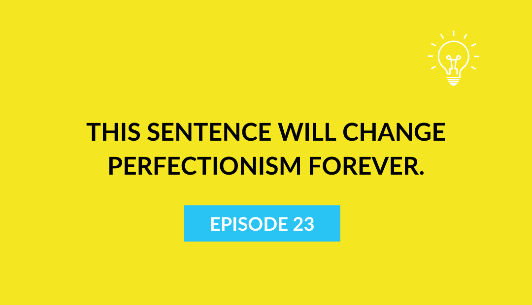 This sentence will change perfectionism forever.
