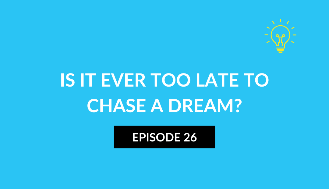 ls it ever too late to chase a dream?