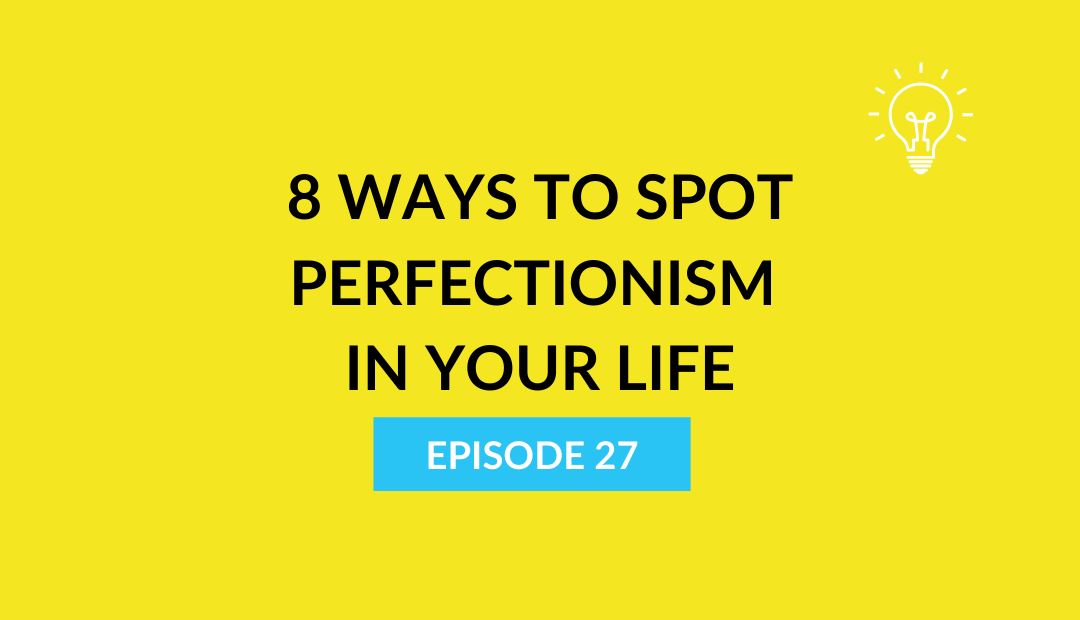 8 ways to spot perfectionism in your life