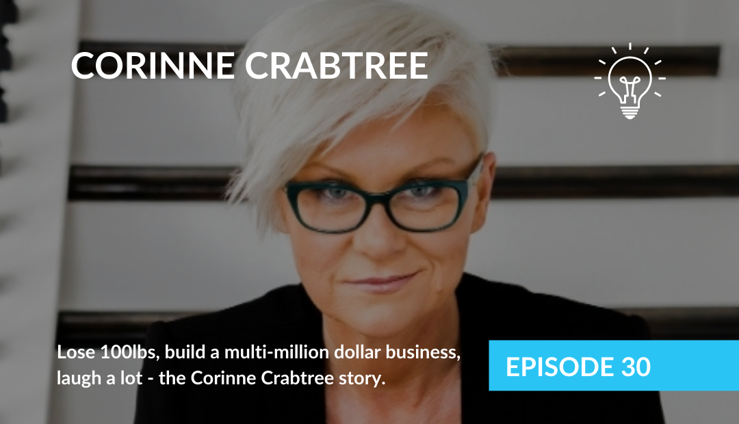 Lose 100lbs, build a multi-million dollar business, laugh a lot – the Corinne Crabtree story