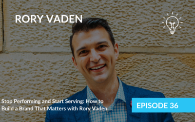 Stop Performing and Start Serving: How to Build a Brand That Matters with Rory Vaden