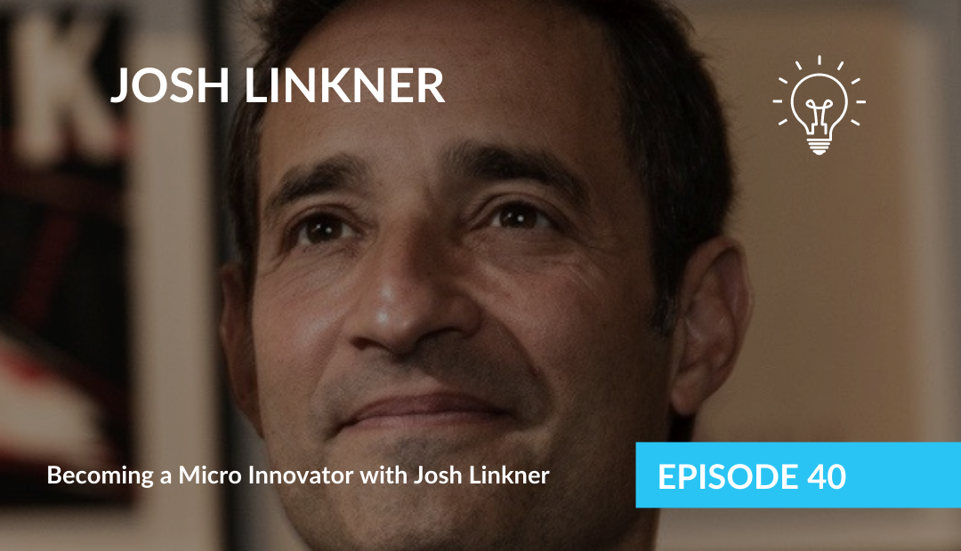 Becoming a Micro Innovator with Josh Linkner