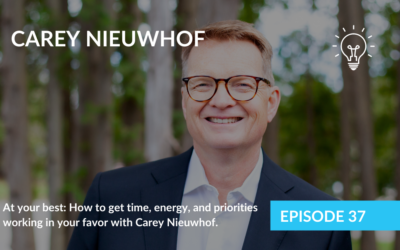 At your best: How to get time, energy, and priorities working in your favor with Carey Nieuwhof