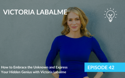 How to Embrace the Unknown and Express Your Hidden Genius with Victoria Labalme