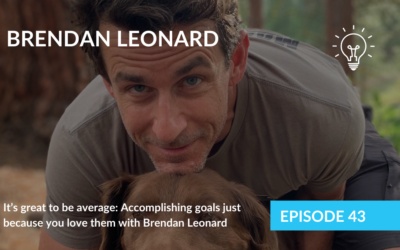 It's great to be average: Accomplishing goals just because you love them with Brendan Leonard