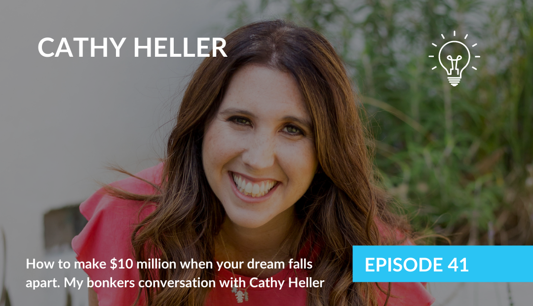How to make $10 million when your dream falls apart. My bonkers conversation with Cathy Heller